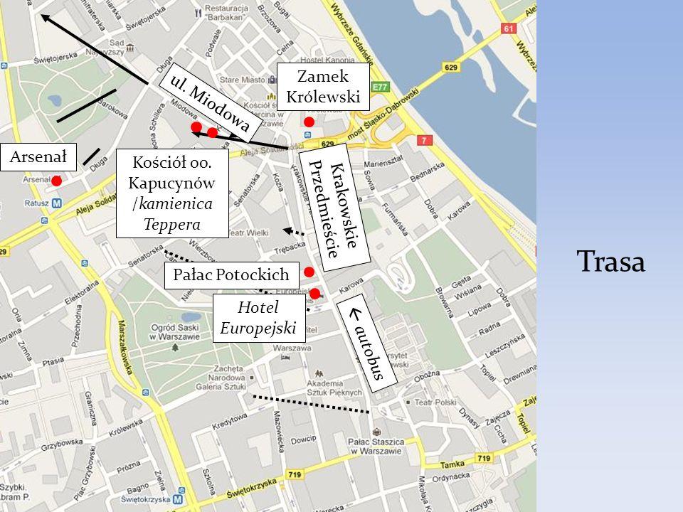 Trasa ul. Miodowa Arsenał Krakowskie Przedmieście Zamek Królewski autobus Hotel Europejski Kościół oo. Kapucynów /kamienica Teppera Pałac Potockich