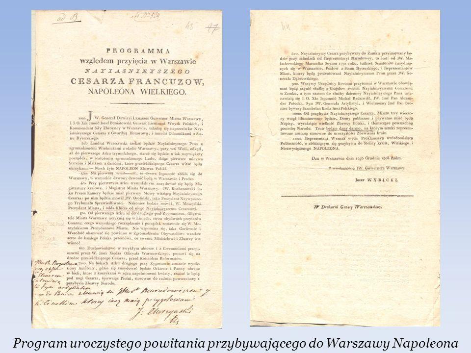 Powitanie cesarza powitanie Napoleona przygotowywano przed Zamkiem Królewskim, zwanym z tej okazji Cesarskim Napoleon uprzedził Polaków i wjechał do miasta niemal samotnie w nocy z 18 na 19 XII 1806 r.