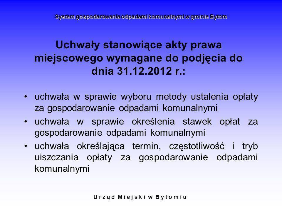 U r z ą d M i e j s k i w B y t o m i u System gospodarowania odpadami komunalnymi w gminie Bytom Uchwały stanowiące akty prawa miejscowego wymagane d