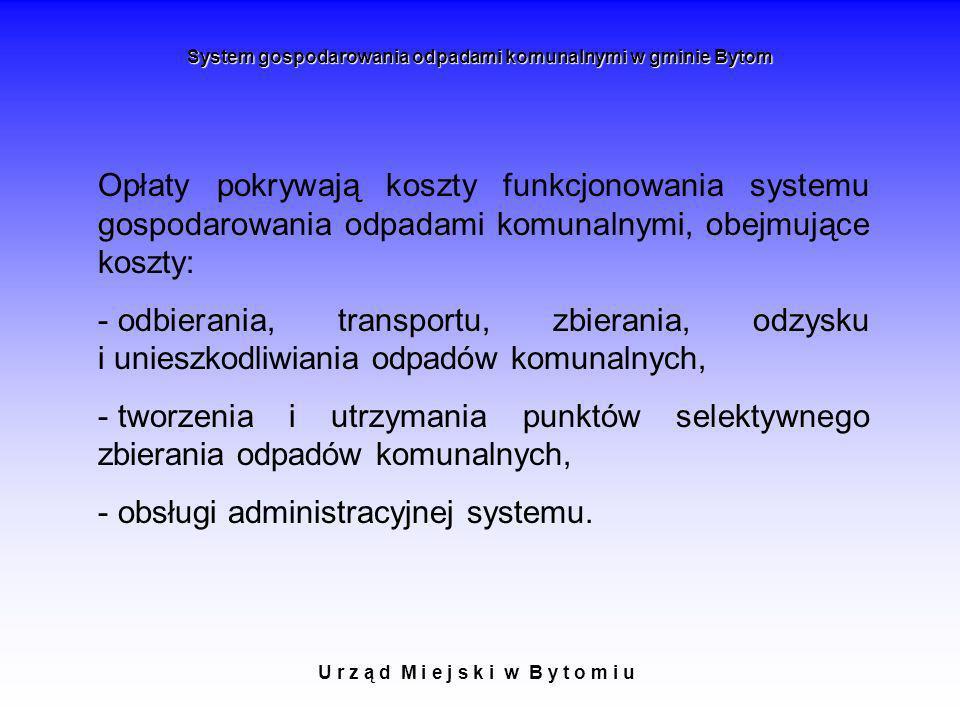 U r z ą d M i e j s k i w B y t o m i u System gospodarowania odpadami komunalnymi w gminie Bytom Opłaty pokrywają koszty funkcjonowania systemu gospo
