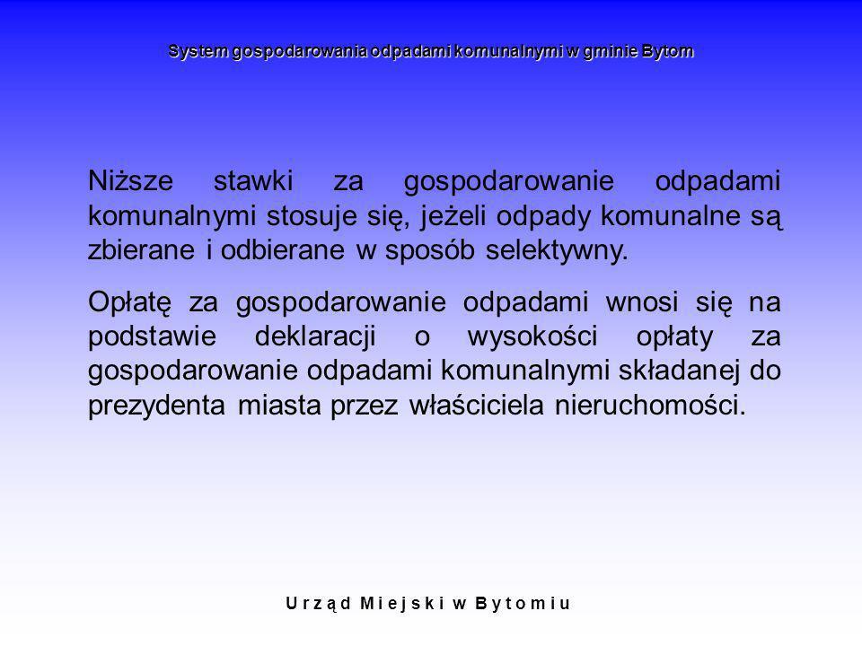 U r z ą d M i e j s k i w B y t o m i u System gospodarowania odpadami komunalnymi w gminie Bytom Niższe stawki za gospodarowanie odpadami komunalnymi