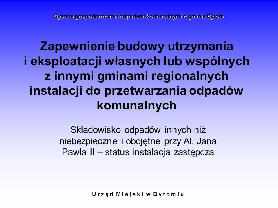 U r z ą d M i e j s k i w B y t o m i u System gospodarowania odpadami komunalnymi w gminie Bytom Zapewnienie budowy utrzymania i eksploatacji własnyc