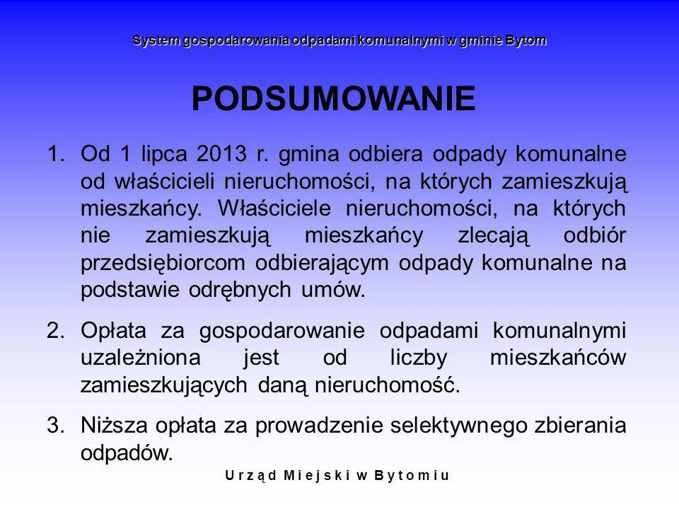 U r z ą d M i e j s k i w B y t o m i u System gospodarowania odpadami komunalnymi w gminie Bytom PODSUMOWANIE 1.Od 1 lipca 2013 r. gmina odbiera odpa