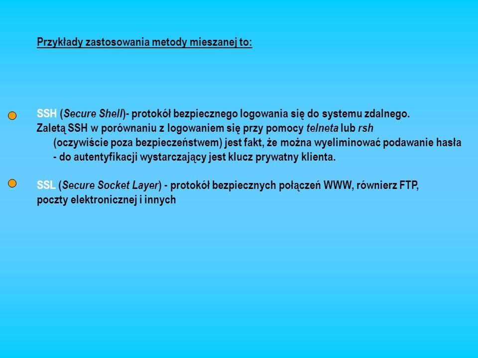 Przykłady zastosowania metody mieszanej to: SSH ( Secure Shell )- protokół bezpiecznego logowania się do systemu zdalnego. Zaletą SSH w porównaniu z l
