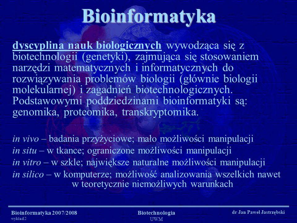 Bioinformatyka 2007/2008 wykład 2 Biotechnologia UWM dr Jan Paweł JastrzębskiBioinformatyka dyscyplina nauk biologicznych wywodząca się z biotechnolog