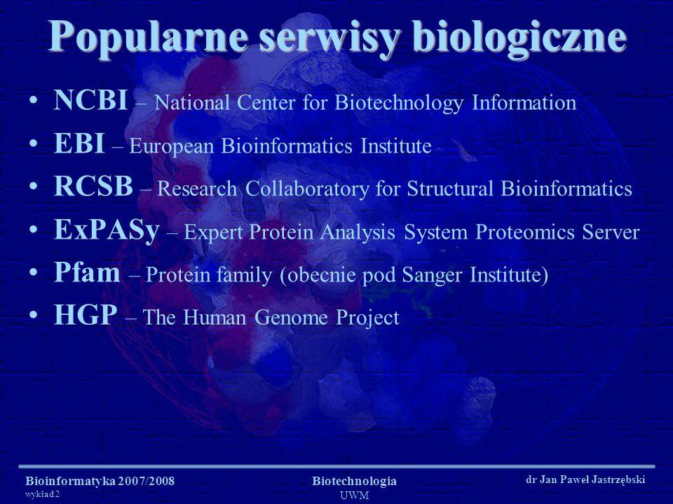 Bioinformatyka 2007/2008 wykład 2 Biotechnologia UWM dr Jan Paweł Jastrzębski Popularne serwisy biologiczne NCBI – National Center for Biotechnology I