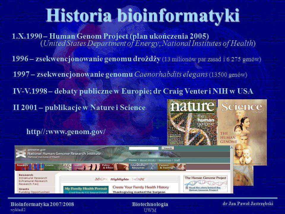 Bioinformatyka 2007/2008 wykład 2 Biotechnologia UWM dr Jan Paweł Jastrzębski Dr Craig Venter Historia bioinformatyki 1.X.1990 – Human Genom Project (