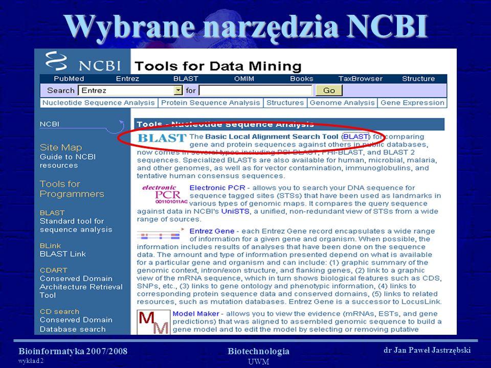 Bioinformatyka 2007/2008 wykład 2 Biotechnologia UWM dr Jan Paweł Jastrzębski Wybrane narzędzia NCBI