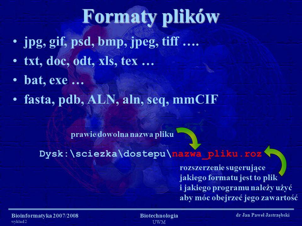 Bioinformatyka 2007/2008 wykład 2 Biotechnologia UWM dr Jan Paweł Jastrzębski Formaty plików jpg, gif, psd, bmp, jpeg, tiff …. txt, doc, odt, xls, tex