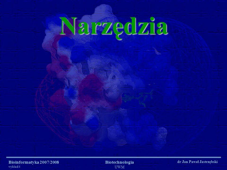 Bioinformatyka 2007/2008 wykład 4 Biotechnologia UWM dr Jan Paweł JastrzębskiNarzędzia