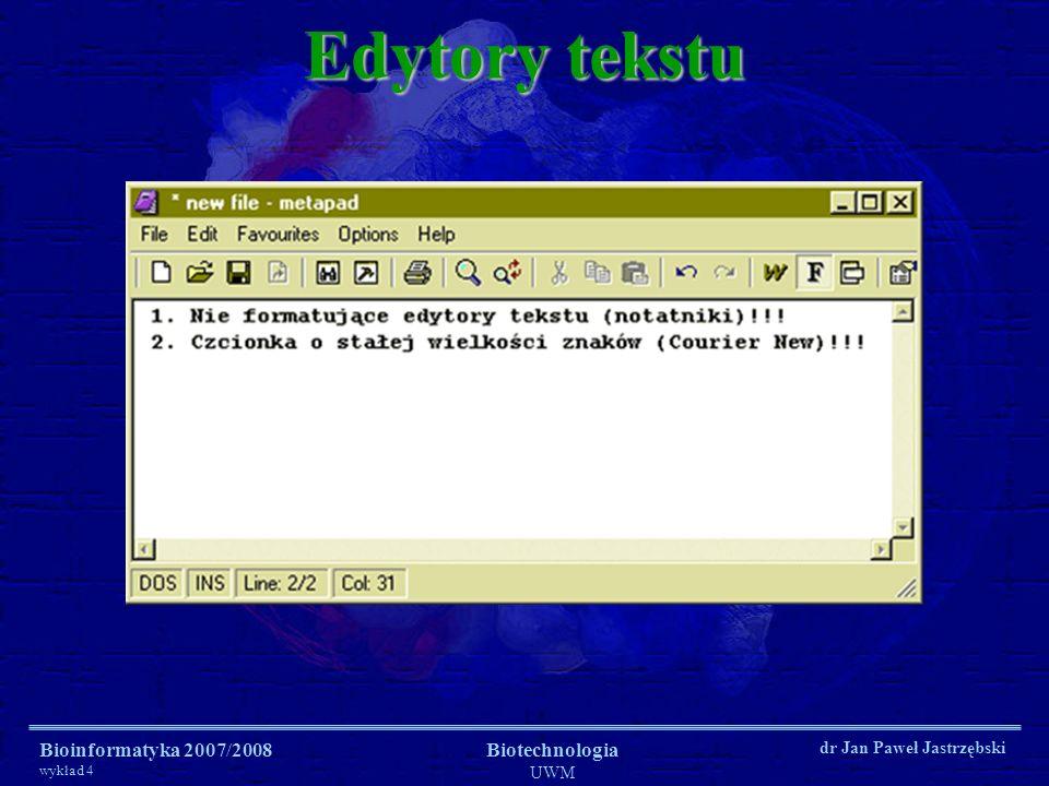 Bioinformatyka 2007/2008 wykład 4 Biotechnologia UWM dr Jan Paweł Jastrzębski Edytory tekstu