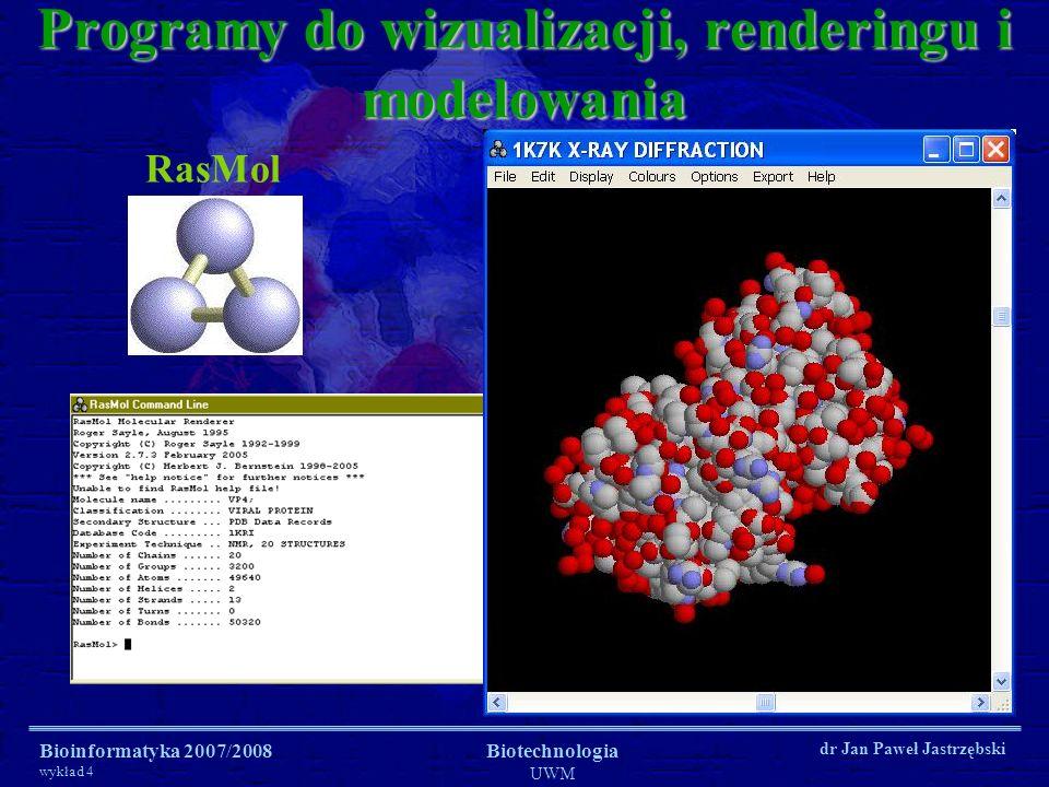 Bioinformatyka 2007/2008 wykład 4 Biotechnologia UWM dr Jan Paweł Jastrzębski Programy do wizualizacji, renderingu i modelowania RasMol