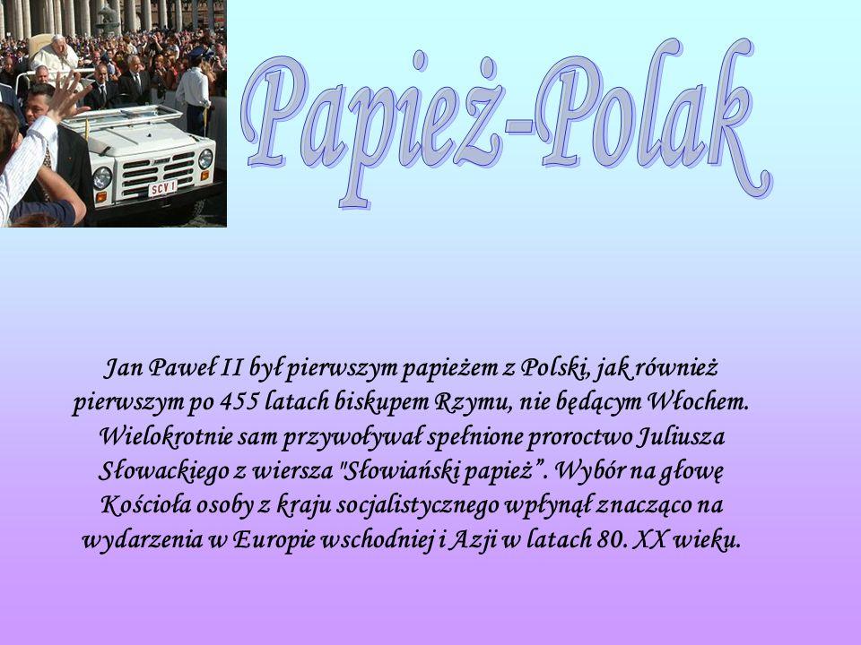 Jan Paweł II był pierwszym papieżem z Polski, jak również pierwszym po 455 latach biskupem Rzymu, nie będącym Włochem.