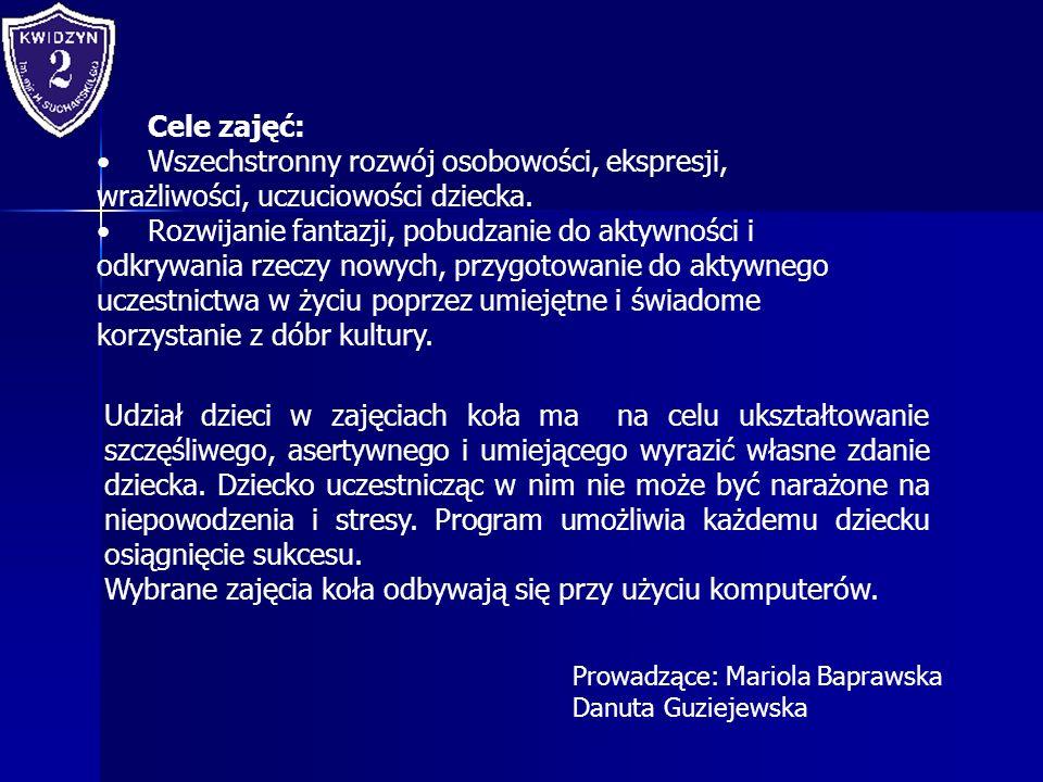 Prowadzące: Mariola Baprawska Danuta Guziejewska Cele zajęć: Wszechstronny rozwój osobowości, ekspresji, wrażliwości, uczuciowości dziecka. Rozwijanie