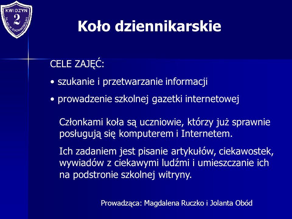 Koło dziennikarskie CELE ZAJĘĆ: szukanie i przetwarzanie informacji prowadzenie szkolnej gazetki internetowej Członkami koła są uczniowie, którzy już