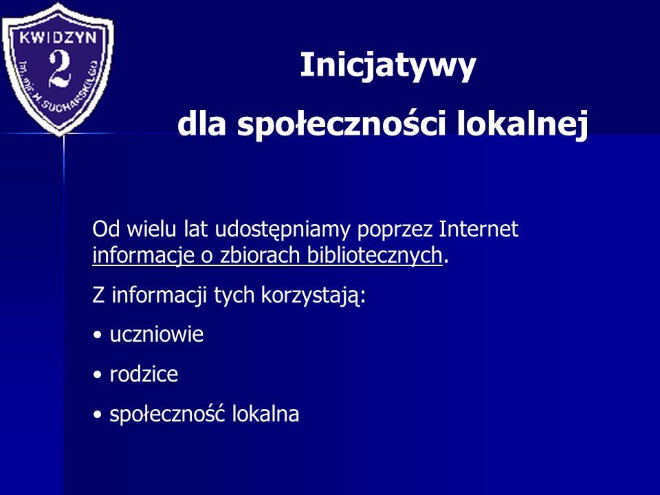 Inicjatywy dla społeczności lokalnej Od wielu lat udostępniamy poprzez Internet informacje o zbiorach bibliotecznych. Z informacji tych korzystają: uc