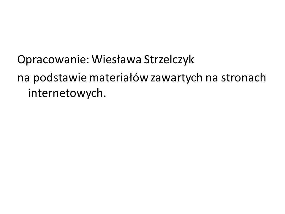 Opracowanie: Wiesława Strzelczyk na podstawie materiałów zawartych na stronach internetowych.