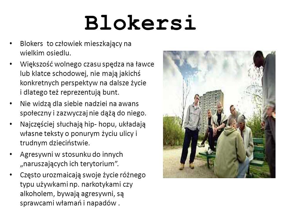 Blokersi Blokers to człowiek mieszkający na wielkim osiedlu.