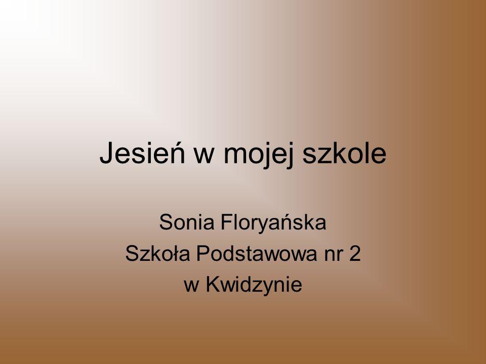 Jesień w mojej szkole Sonia Floryańska Szkoła Podstawowa nr 2 w Kwidzynie