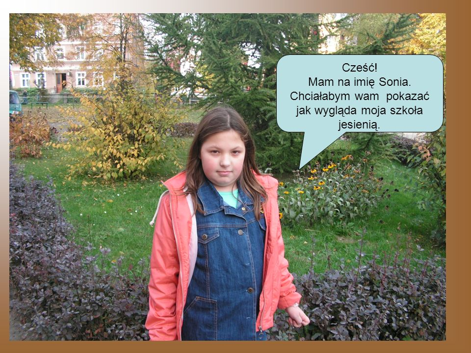 Cześć! Mam na imię Sonia. Chciałabym wam pokazać jak wygląda moja szkoła jesienią.