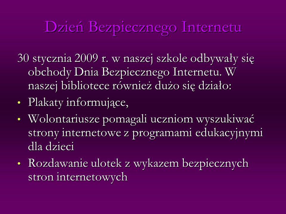 Dzień Bezpiecznego Internetu 30 stycznia 2009 r. w naszej szkole odbywały się obchody Dnia Bezpiecznego Internetu. W naszej bibliotece również dużo si