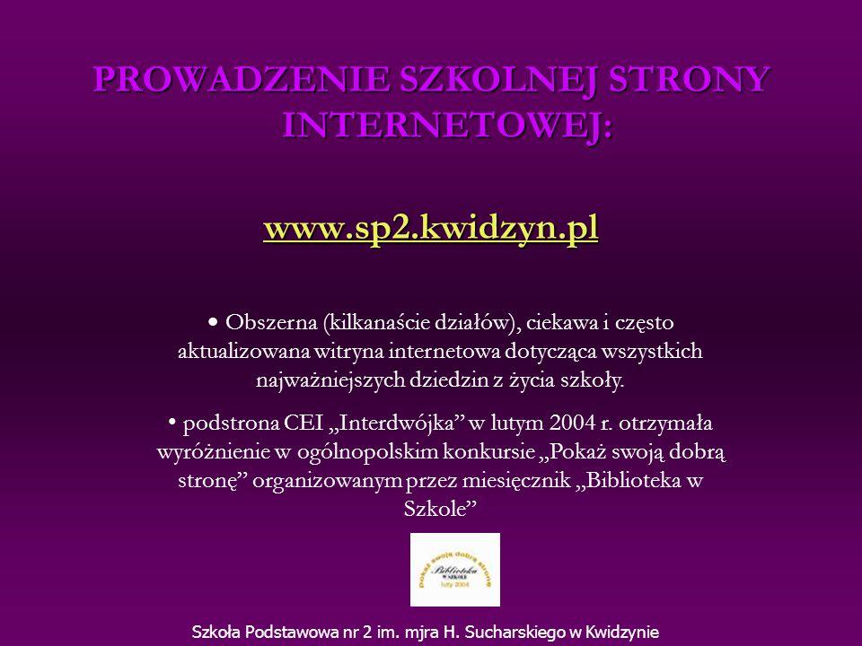 PROWADZENIE SZKOLNEJ STRONY INTERNETOWEJ: www.sp2.kwidzyn.pl Szkoła Podstawowa nr 2 im. mjra H. Sucharskiego w Kwidzynie Obszerna (kilkanaście działów