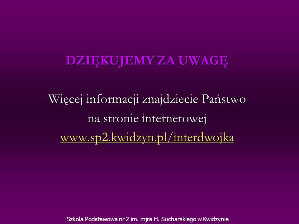 DZIĘKUJEMY ZA UWAGĘ Więcej informacji znajdziecie Państwo na stronie internetowej www.sp2.kwidzyn.pl/interdwojka Szkoła Podstawowa nr 2 im. mjra H. Su