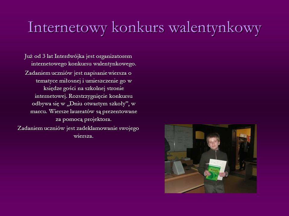 Internetowy konkurs walentynkowy Już od 3 lat Interdwójka jest organizatorem internetowego konkursu walentynkowego. Zadaniem uczniów jest napisanie wi
