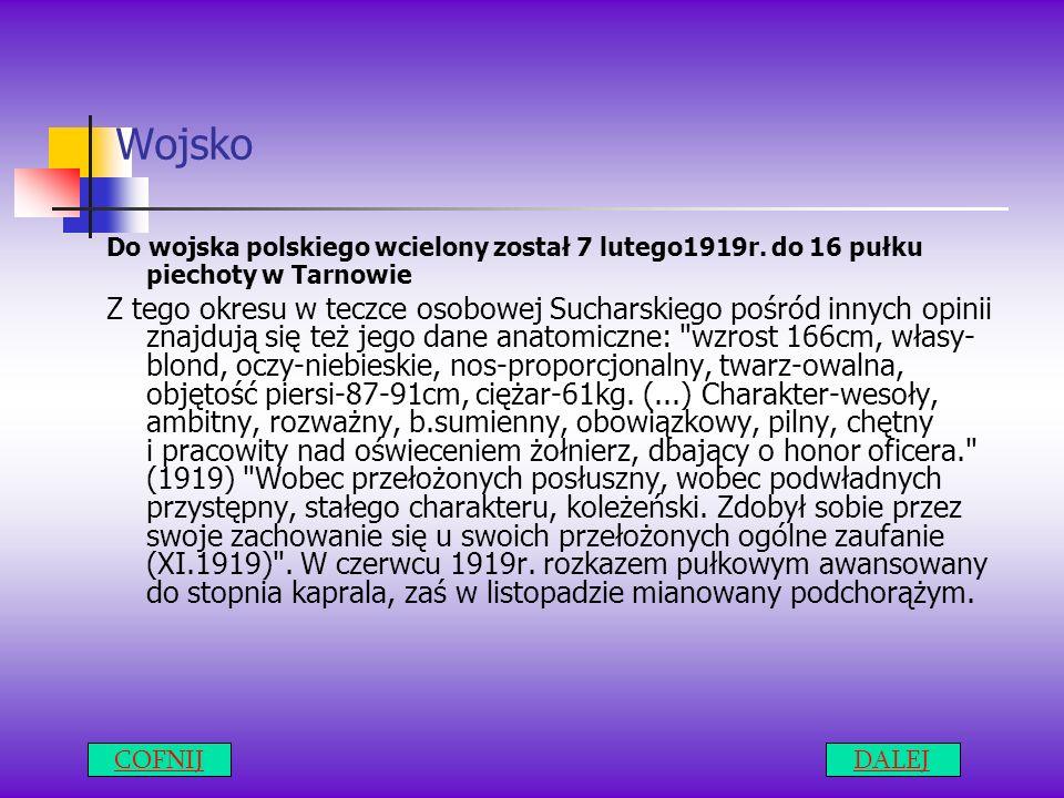 Wojsko Do wojska polskiego wcielony został 7 lutego1919r. do 16 pułku piechoty w Tarnowie Z tego okresu w teczce osobowej Sucharskiego pośród innych o