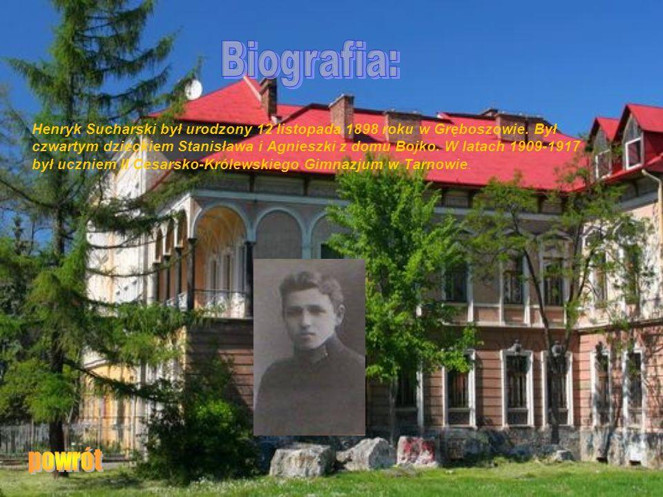 Henryk Sucharski był urodzony 12 listopada 1898 roku w Gręboszowie. Był czwartym dzieckiem Stanisława i Agnieszki z domu Bojko. W latach 1909-1917 był