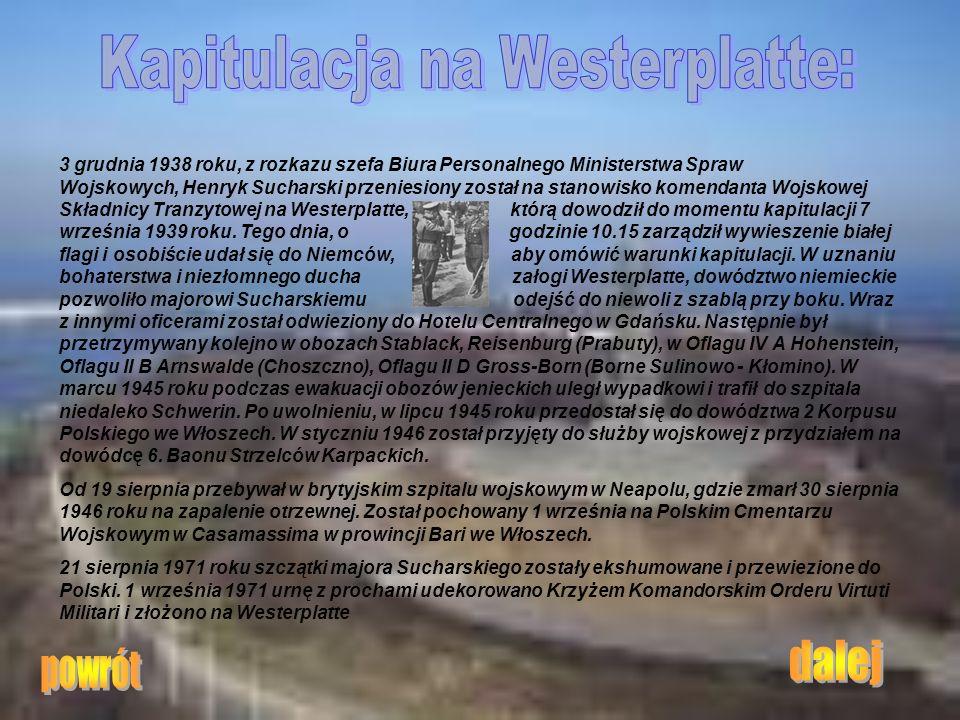 3 grudnia 1938 roku, z rozkazu szefa Biura Personalnego Ministerstwa Spraw Wojskowych, Henryk Sucharski przeniesiony został na stanowisko komendanta W