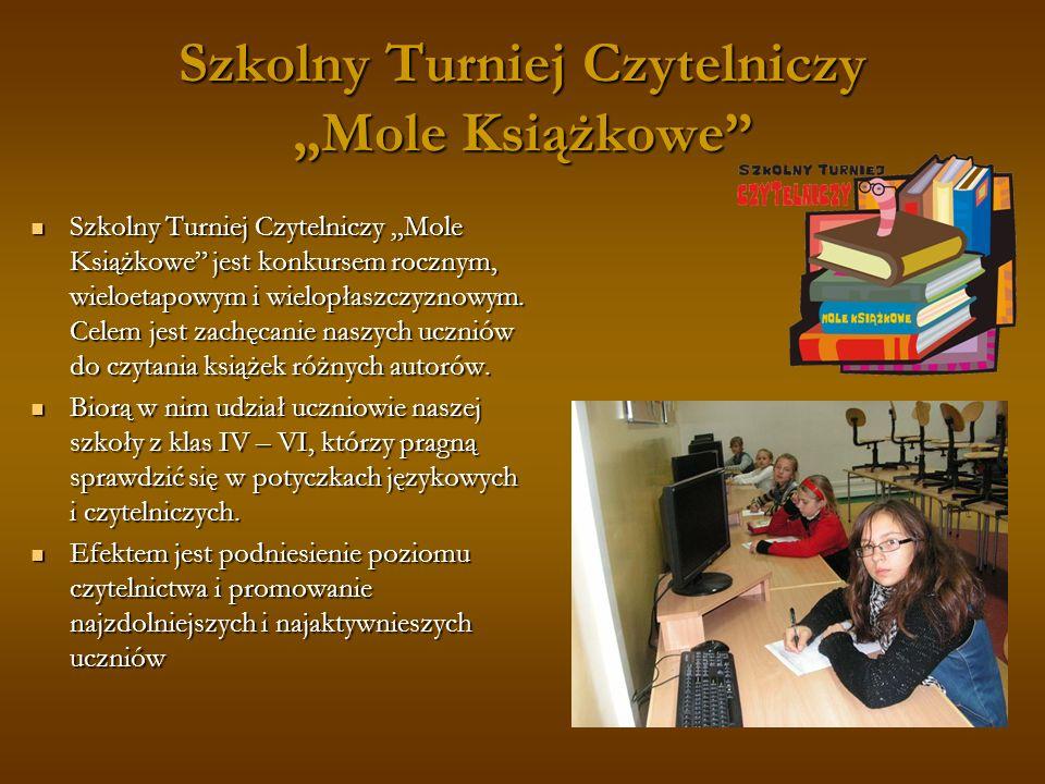 Szkolny Turniej Czytelniczy Mole Książkowe Szkolny Turniej Czytelniczy Mole Książkowe jest konkursem rocznym, wieloetapowym i wielopłaszczyznowym. Cel