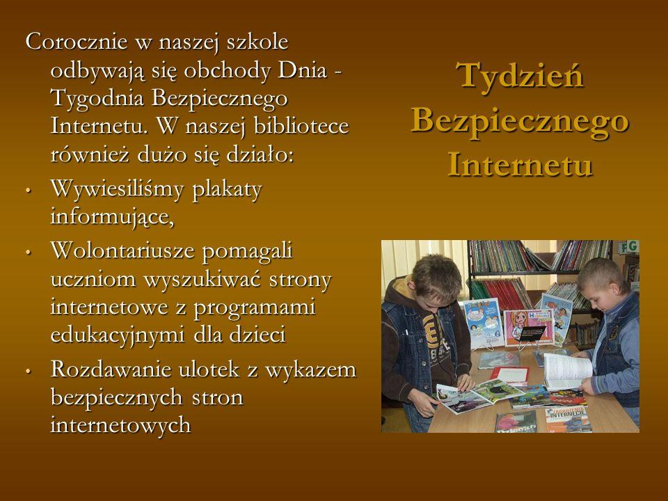 Tydzień Bezpiecznego Internetu Corocznie w naszej szkole odbywają się obchody Dnia - Tygodnia Bezpiecznego Internetu. W naszej bibliotece również dużo