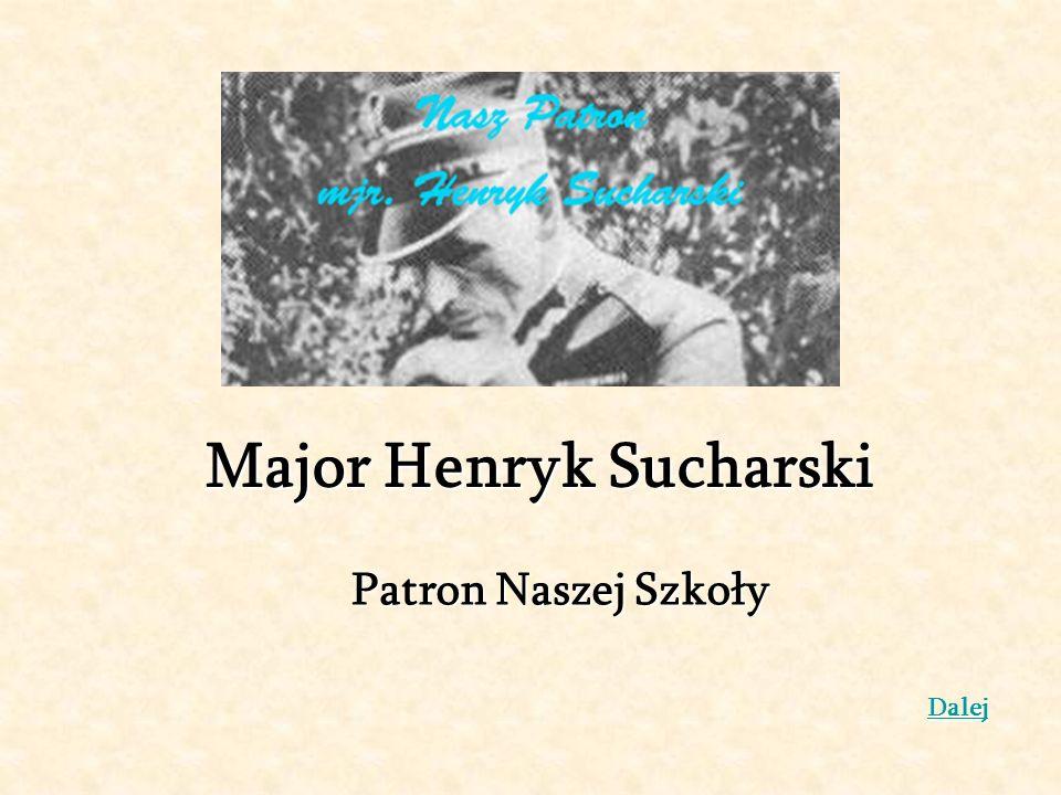 Major Henryk Sucharski Patron Naszej Szkoły Dalej