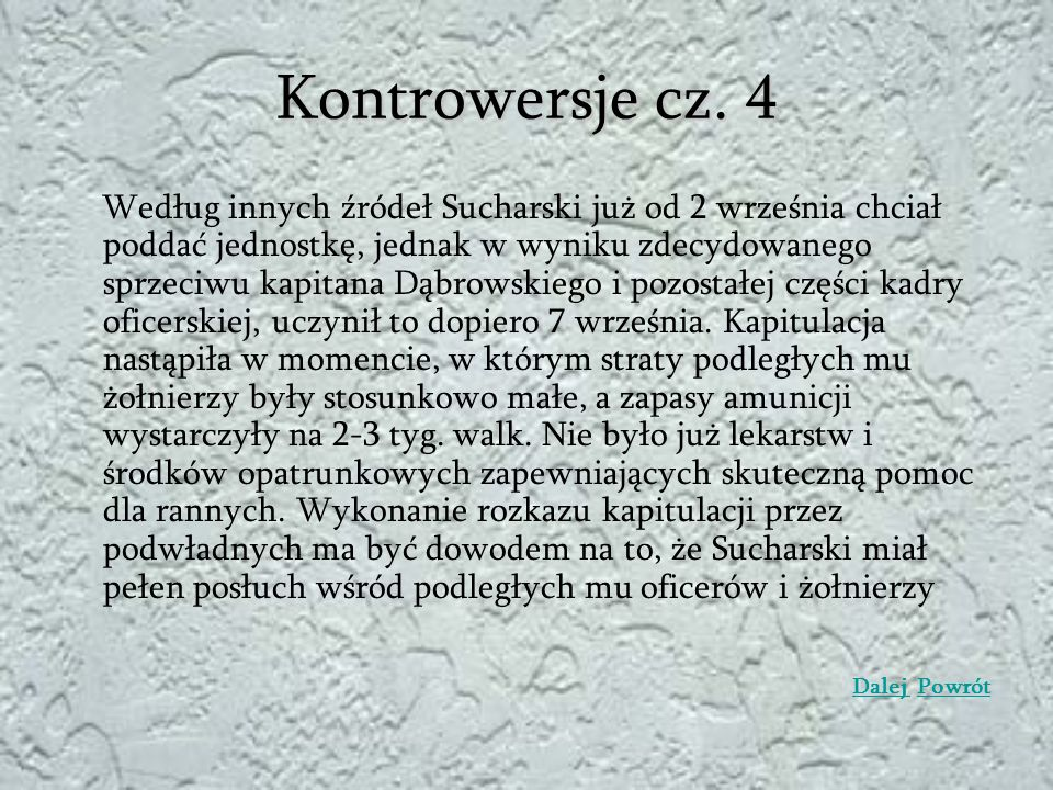 Kontrowersje cz. 4 Według innych źródeł Sucharski już od 2 września chciał poddać jednostkę, jednak w wyniku zdecydowanego sprzeciwu kapitana Dąbrowsk