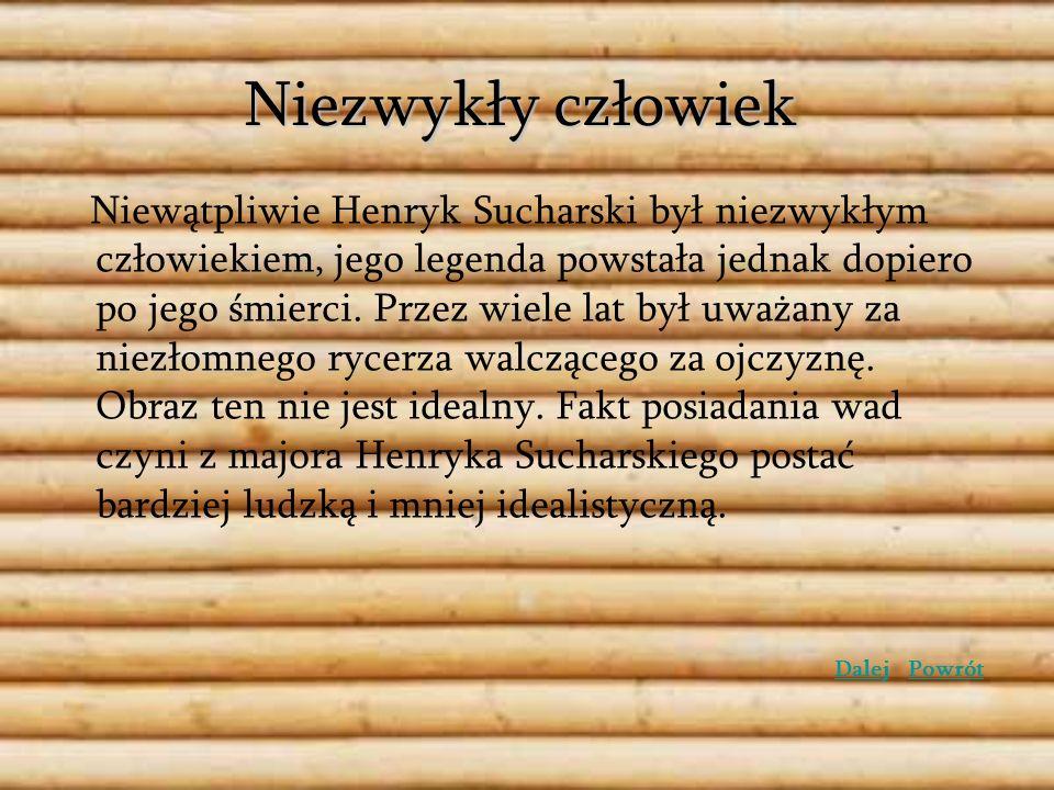 Niezwykły człowiek Niewątpliwie Henryk Sucharski był niezwykłym człowiekiem, jego legenda powstała jednak dopiero po jego śmierci. Przez wiele lat był