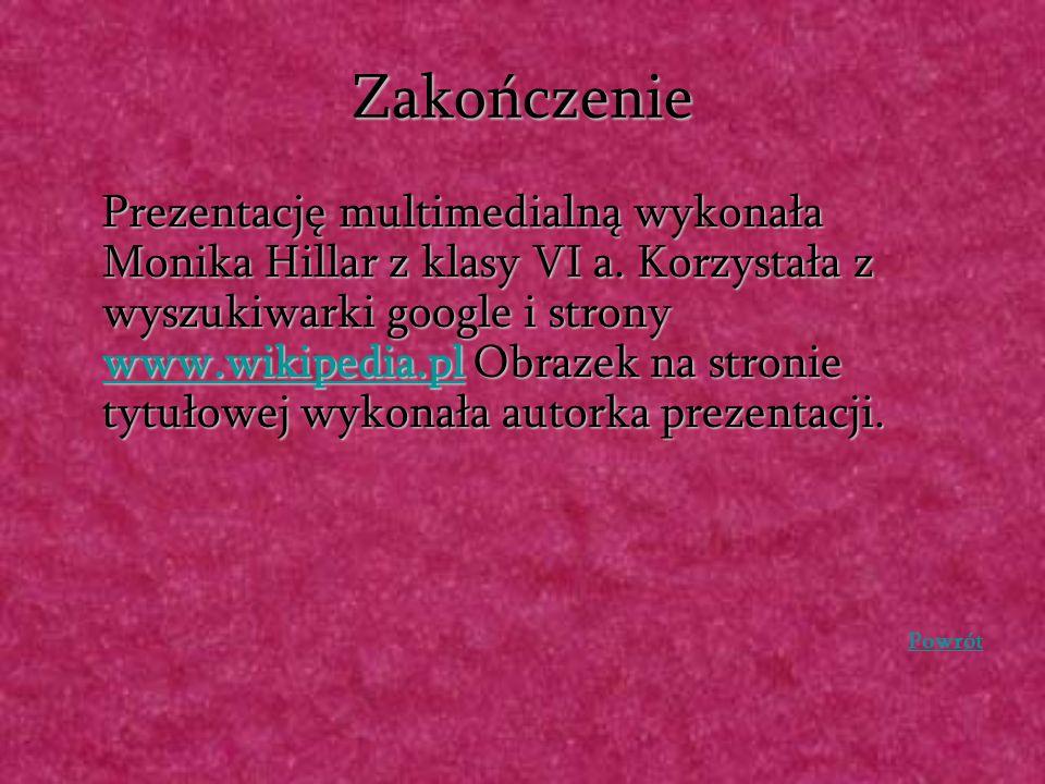 Zakończenie Prezentację multimedialną wykonała Monika Hillar z klasy VI a. Korzystała z wyszukiwarki google i strony www.wikipedia.pl Obrazek na stron