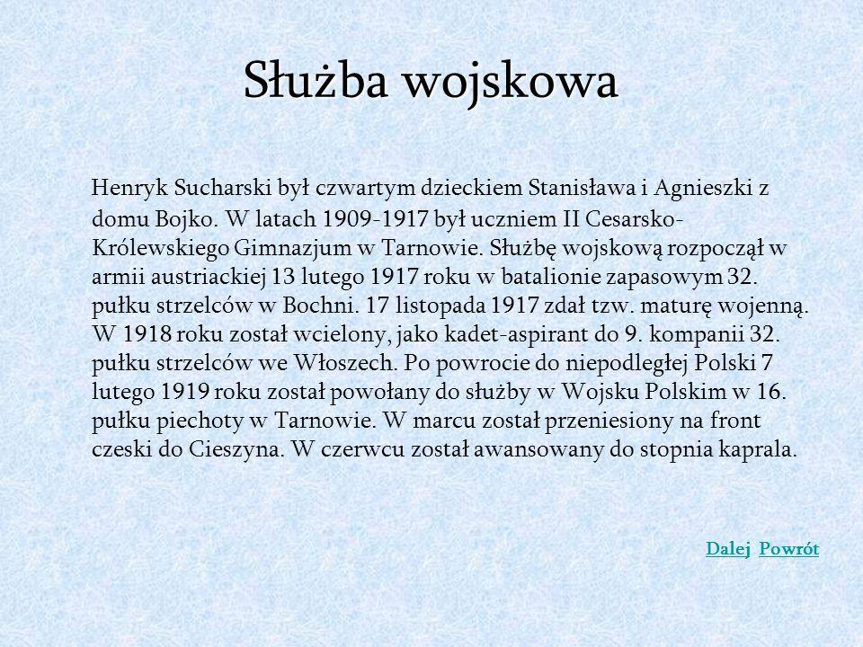 Służba wojskowa Henryk Sucharski był czwartym dzieckiem Stanisława i Agnieszki z domu Bojko. W latach 1909-1917 był uczniem II Cesarsko- Królewskiego