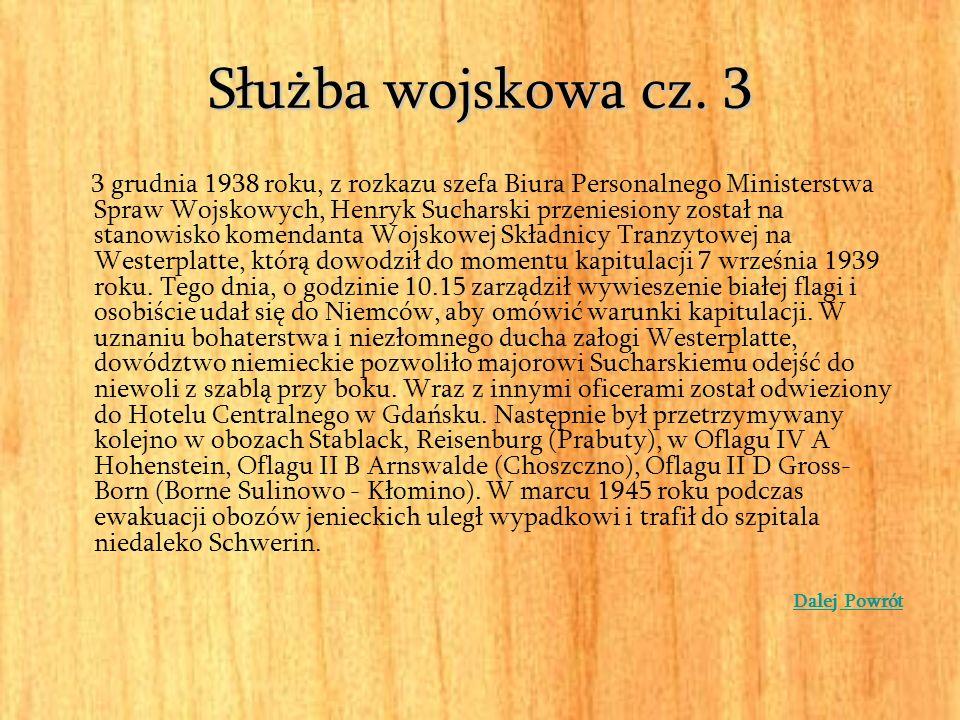 Służba wojskowa cz. 3 3 grudnia 1938 roku, z rozkazu szefa Biura Personalnego Ministerstwa Spraw Wojskowych, Henryk Sucharski przeniesiony został na s