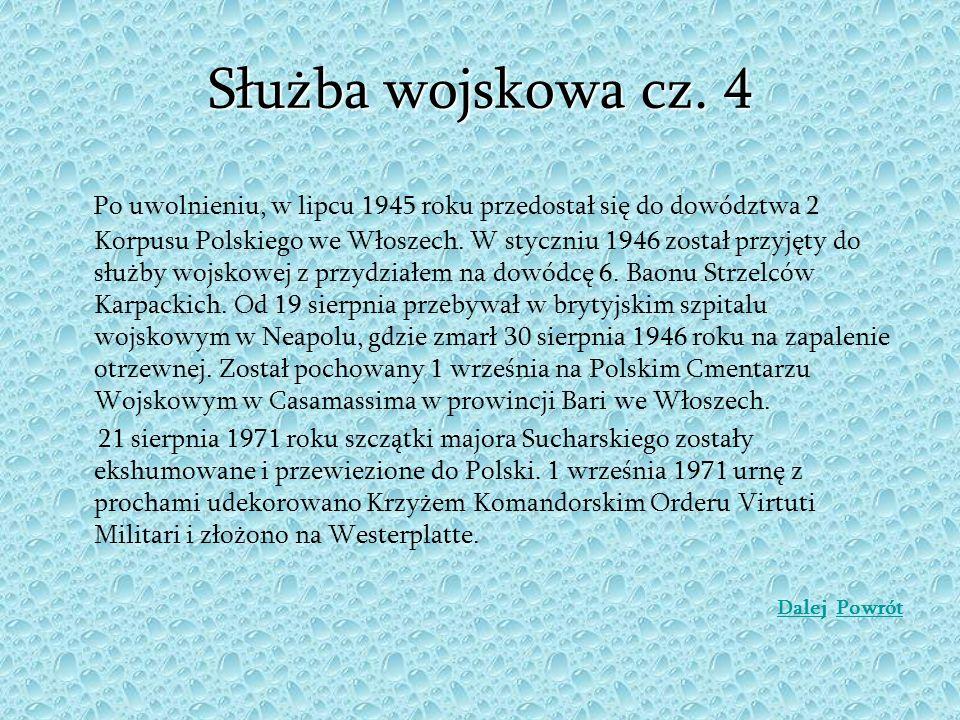 Służba wojskowa cz. 4 Po uwolnieniu, w lipcu 1945 roku przedostał się do dowództwa 2 Korpusu Polskiego we Włoszech. W styczniu 1946 został przyjęty do