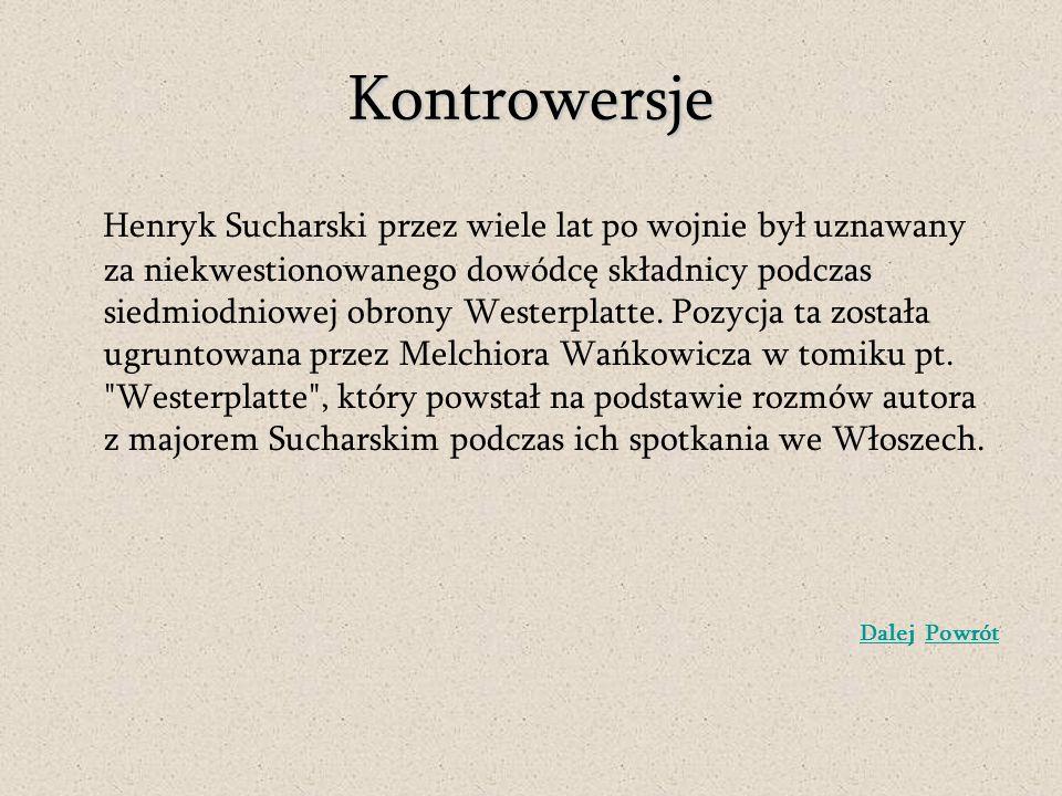 Kontrowersje Henryk Sucharski przez wiele lat po wojnie był uznawany za niekwestionowanego dowódcę składnicy podczas siedmiodniowej obrony Westerplatt