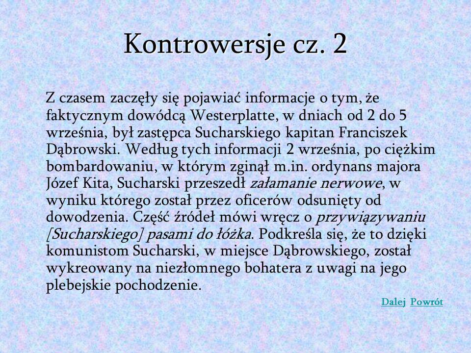 Kontrowersje cz. 2 Z czasem zaczęły się pojawiać informacje o tym, że faktycznym dowódcą Westerplatte, w dniach od 2 do 5 września, był zastępca Sucha