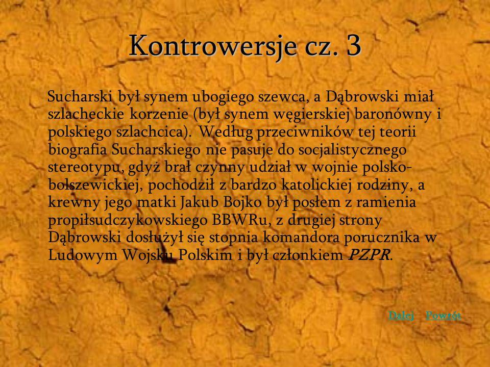 Kontrowersje cz. 3 Sucharski był synem ubogiego szewca, a Dąbrowski miał szlacheckie korzenie (był synem węgierskiej baronówny i polskiego szlachcica)