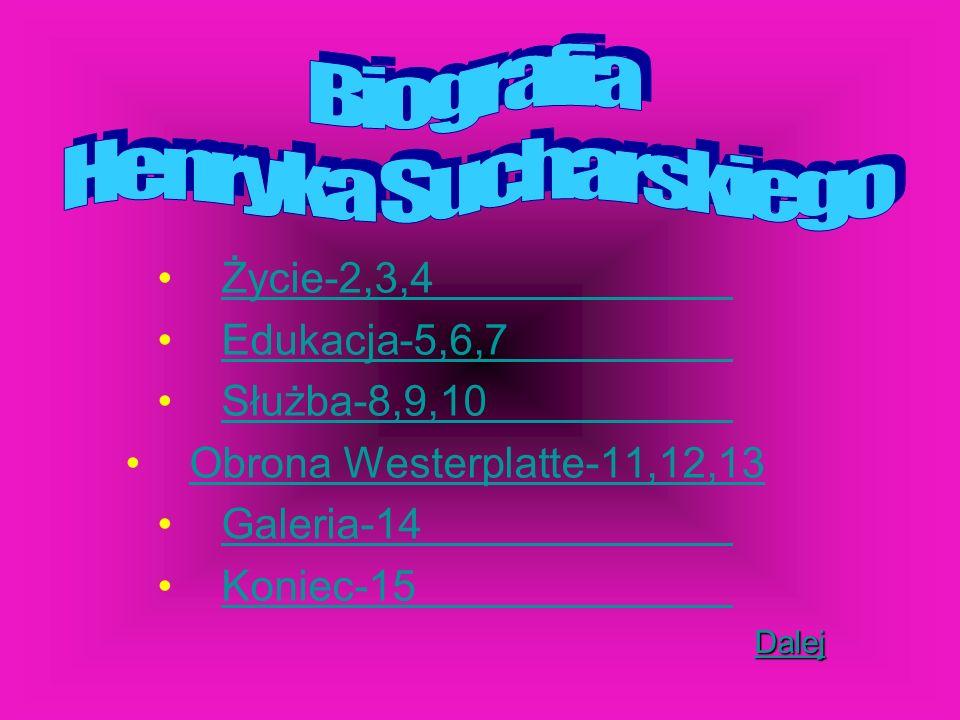 Życie-2,3,4Życie-2,3,4 Edukacja-5,6,7Edukacja-5,6,7 Służba-8,9,10Służba-8,9,10 Obrona Westerplatte-11,12,13Obrona Westerplatte-11,12,13 Galeria-14Gale