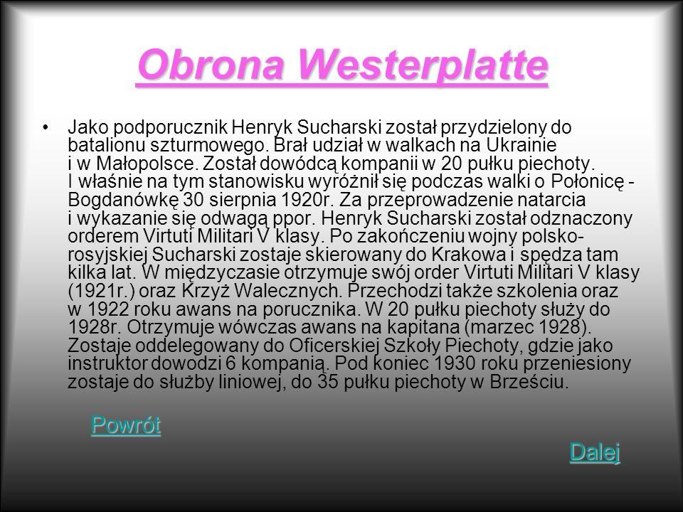 Obrona Westerplatte Jako podporucznik Henryk Sucharski został przydzielony do batalionu szturmowego. Brał udział w walkach na Ukrainie i w Małopolsce.