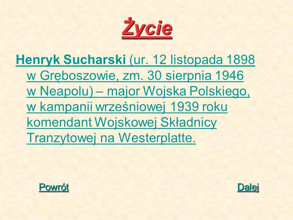 Życie Henryk Sucharski (ur. 12 listopada 1898 w Gręboszowie, zm. 30 sierpnia 1946 w Neapolu) – major Wojska Polskiego, w kampanii wrześniowej 1939 rok