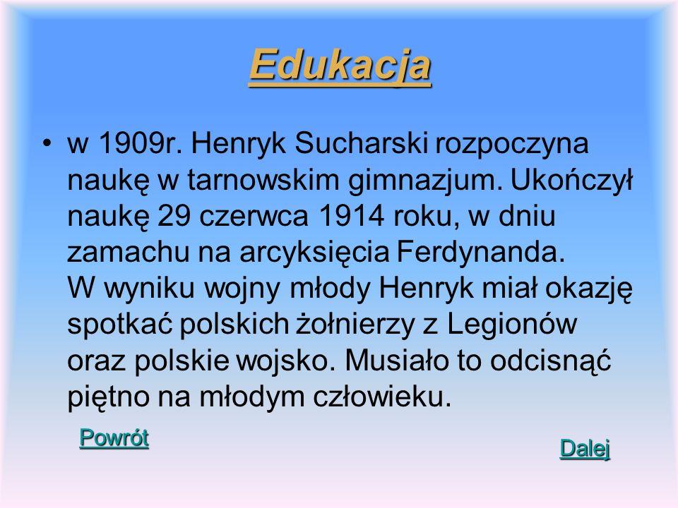 Edukacja w 1909r. Henryk Sucharski rozpoczyna naukę w tarnowskim gimnazjum. Ukończył naukę 29 czerwca 1914 roku, w dniu zamachu na arcyksięcia Ferdyna