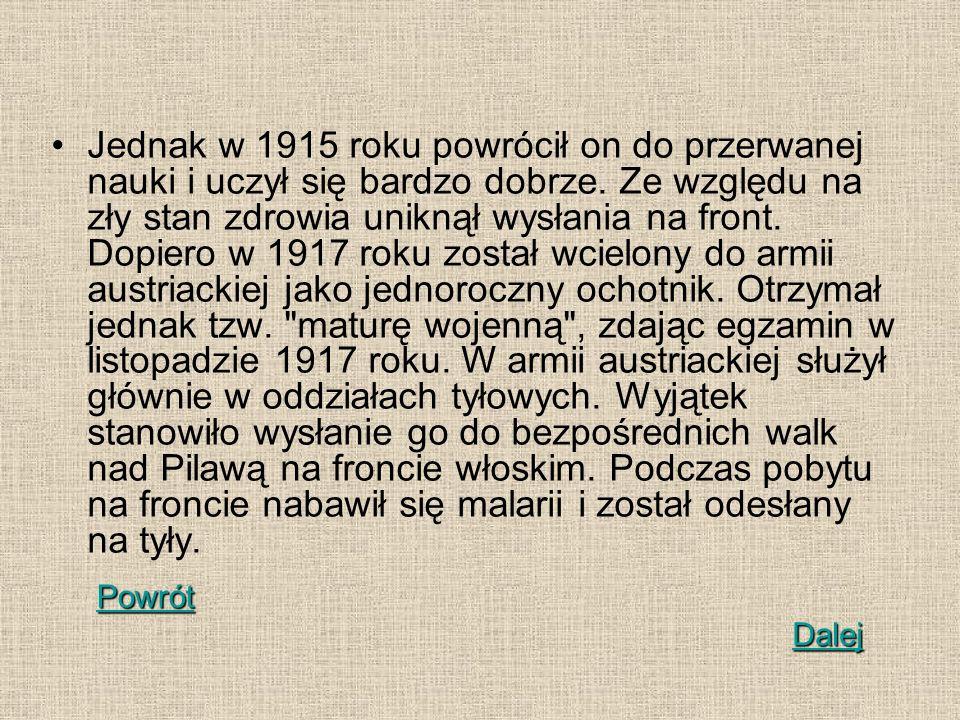 Jednak w 1915 roku powrócił on do przerwanej nauki i uczył się bardzo dobrze. Ze względu na zły stan zdrowia uniknął wysłania na front. Dopiero w 1917