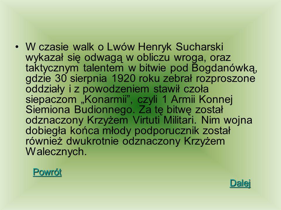 W czasie walk o Lwów Henryk Sucharski wykazał się odwagą w obliczu wroga, oraz taktycznym talentem w bitwie pod Bogdanówką, gdzie 30 sierpnia 1920 rok