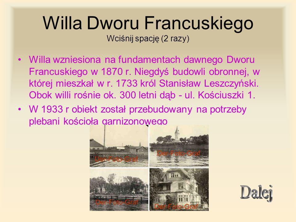 Willa Dworu Francuskiego Wciśnij spację (2 razy) Willa wzniesiona na fundamentach dawnego Dworu Francuskiego w 1870 r. Niegdyś budowli obronnej, w któ